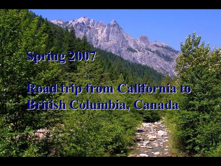 Spring 2007 Road trip from California to British Columbia, Canada.
