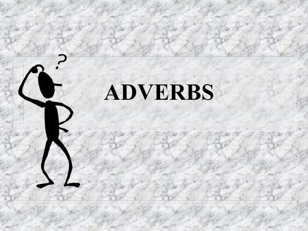 "ADVERBS Writing with Adverbs n A word that describes a verb is an ADVERB. Some adverbs answer the question ""how?"" n The dog barked LOUDLY. n The tiger."
