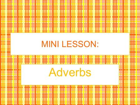 MINI LESSON: Adverbs. Definition An adverb is a word that modifies or describes a verb, an adjective, or another adverb.