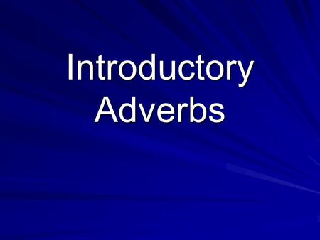 "Introductory Adverbs. Adverbs A word that modifies (describes) a verb, an adjective, or another adverb. Remember, most adverbs end in ""ly"". –Modifying."