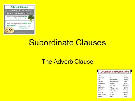 Subordinate Clauses The Adverb Clause. How? Where? When? Why? To what extent? Under what condition?