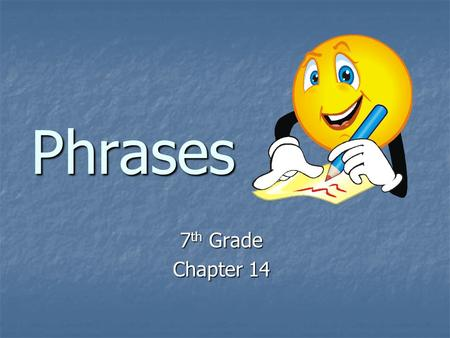 Phrases 7 th Grade Chapter 14 Prepositional Phrases: Adjective and Adverb Phrases Pages 404-409.