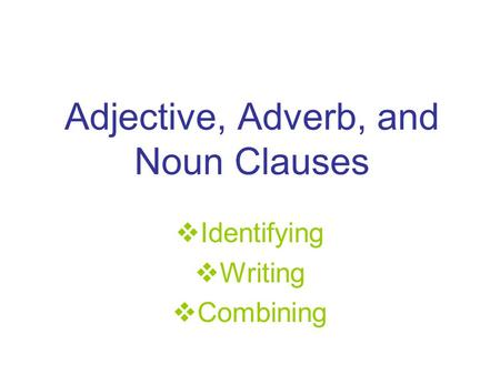 Adjective, Adverb, and Noun Clauses