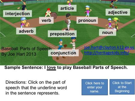 preposition noun pronounverb adverb conjunction interjection adjective article You are correct! Click here for more practice. Sample Sentence: I love.