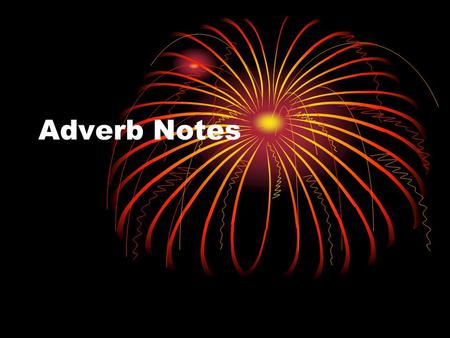 Adverb Notes. Definition An adverb is a word that modifies a verb, an adjective, or another adverb. Answers the following questions: Where? When? How?