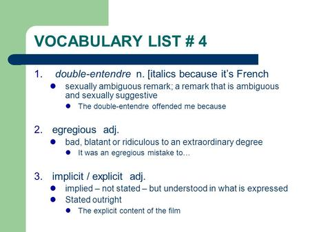 VOCABULARY LIST # 4 1. double-entendre n. [italics because it's French sexually ambiguous remark; a remark that is ambiguous and sexually suggestive The.