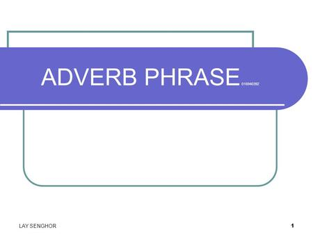 1 ADVERB PHRASE 016940392 LAY SENGHOR. 2 What is an adverb phrase? lay senghor Definition: An adverb phrase is a group of words that does the work as.