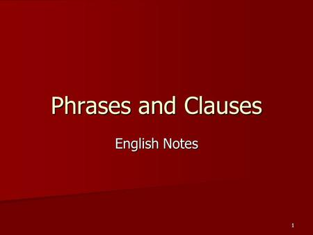 1 Phrases and Clauses English Notes. 2 The Phrase A phrase does not have both a subject and a predicate. It does not express a complete thought. Common.