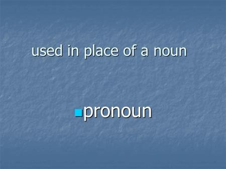Used in place of a noun pronoun.