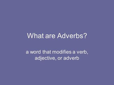 a word that modifies a verb, adjective, or adverb