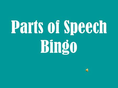 Parts of Speech Bingo Cross out the part of speech on your bingo card for the underlined word in the sentences.
