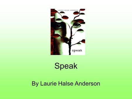 Speak By Laurie Halse Anderson. Anticipation Guide 1.It is never socially acceptable to call the police while at a party. 2. Silence is the best way to.