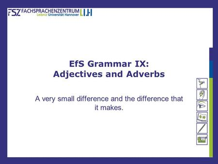EfS Grammar IX: Adjectives and Adverbs A very small difference and the difference that it makes.