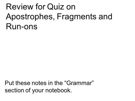 Review for Quiz on Apostrophes, Fragments and Run-ons