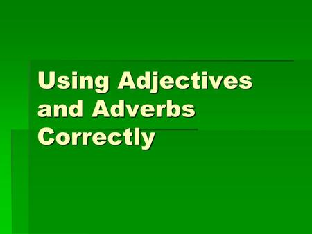 Using Adjectives and Adverbs Correctly. What are adjectives?  Adjectives modify nouns or pronouns  These words are all adjectives  A hot day  A happy.