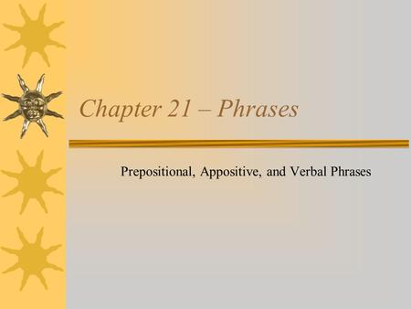 verbals appositives prepositional phrase Prepositional phrases in appositives login of complements found in the predicate after the verb ˜be of prepositional phrases as appositives in.