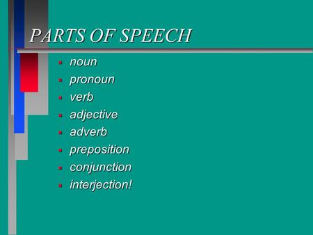 PARTS OF SPEECH  noun  pronoun  verb  adjective  adverb  preposition  conjunction  interjection!