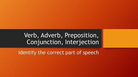 Verb, Adverb, Preposition, Conjunction, Interjection