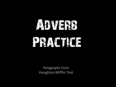 Adverb Practice Paragraphs from Houghton Mifflin Text.