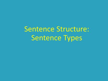 Sentence Structure: Sentence Types. A Sentence... MUST have a subject and a verb (predicate) MUST have a complete thought Also... Begins with a capital.