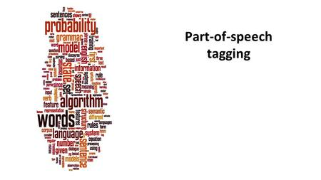 Part-of-speech tagging. Parts of Speech Perhaps starting with Aristotle in the West (384–322 BCE) the idea of having parts of speech lexical categories,
