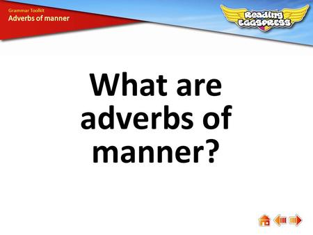 What are adverbs of manner? Grammar Toolkit. Adverbs of manner tell how something is done. 4. Carefully spoon the mixture onto the baking tray. 1. Beat.