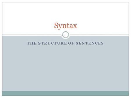 "THE STRUCTURE OF SENTENCES Syntax. Learning objectives Explain the notions ""language organ"" and ""Universal Grammar"" Explain the similarities and differences."