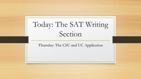 Today: The SAT Writing Section Thursday: The CSU and UC Application.