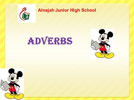 "Adverbs Alnajah Junior High School A word that describes a verb is an ADVERB. Some adverbs answer the question ""how?"" The dog barked LOUDLY. The tiger."