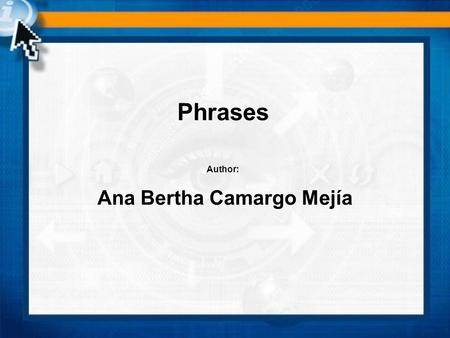 Phrases Ana Bertha Camargo Mejía Author:. Phrase A phrase is a group of words that do not include both subject and a verb. Phrases cannot stand alone.