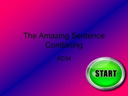The Amazing Sentence Combining AD34. The instructions page You find the correct answer, and click on it. My topic is about combining.