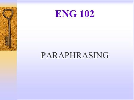 ENG 102 PARAPHRASING. Paraphrasing  To paraphrase is to say the same thing in another way, using your own words.  We can successfully paraphrase by.
