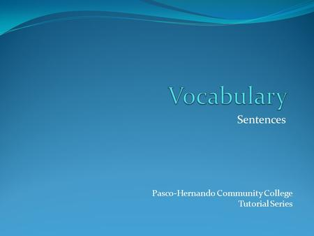 Sentences Pasco-Hernando Community College Tutorial Series.