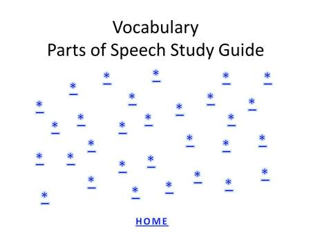 Vocabulary Parts of Speech Study Guide. noun: A word used to name a person, place or thing.