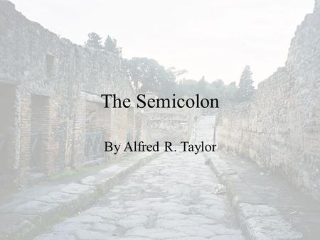 The Semicolon By Alfred R. Taylor. The Semicolon Semicolon usage is actually quite simple when students take the time to learn the rules. What causes.