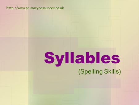 Http://www.primaryresources.co.uk Syllables (Spelling Skills)