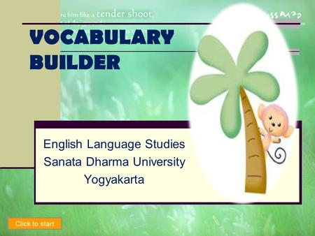 VOCABULARY BUILDER English Language Studies Sanata Dharma University Yogyakarta Click to start.