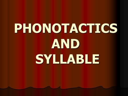PHONOTACTICS AND SYLLABLE. THE PHONEME Speech – continuous stream of sounds Speech – continuous stream of sounds Study of speech – dividing the stream.