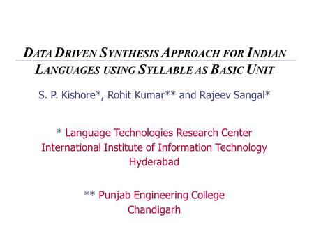 S. P. Kishore*, Rohit Kumar** and Rajeev Sangal* * Language Technologies Research Center International Institute of Information Technology Hyderabad **