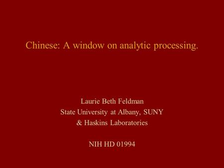 Chinese: A window on analytic processing. Laurie Beth Feldman State University at Albany, SUNY & Haskins Laboratories NIH HD 01994.