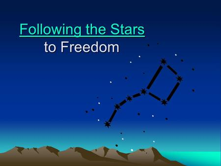 Following the Stars Following the Stars to Freedom Following the Stars.