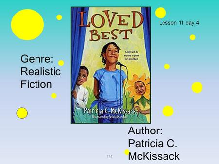 Genre: Realistic Fiction Author: Patricia C. McKissack Lesson 11 day 4 T74.
