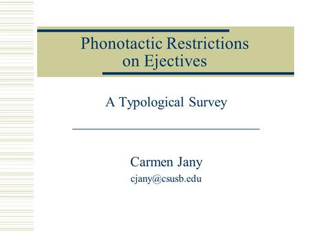 Phonotactic Restrictions on Ejectives A Typological Survey ___________________________ Carmen Jany