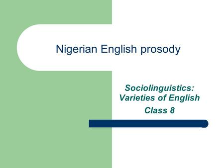 Nigerian English prosody Sociolinguistics: Varieties of English Class 8.