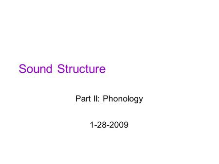 Sound Structure Part II: Phonology 1-28-2009.