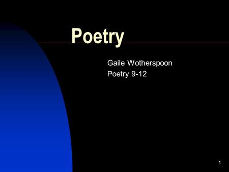 1 Poetry Gaile Wotherspoon Poetry 9-12 2 Introduction meter – comes from the Greek term for measure poetry written in a regular pattern of stressed and.