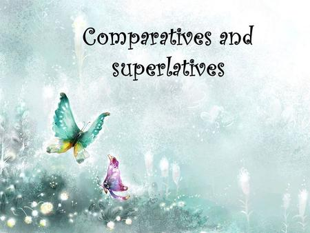 Comparatives and superlatives. Comparatives and Superlatives are special forms of adjectives. They are used to compare two or more things. Generally,