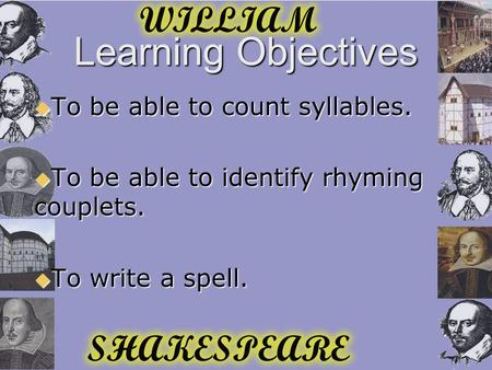 Learning Objectives  To be able to count syllables.  To be able to identify rhyming couplets.  To write a spell.