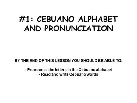 #1: CEBUANO ALPHABET AND PRONUNCIATION