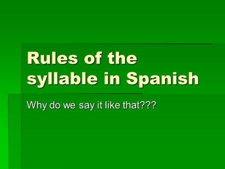Rules of the syllable in Spanish Why do we say it like that???